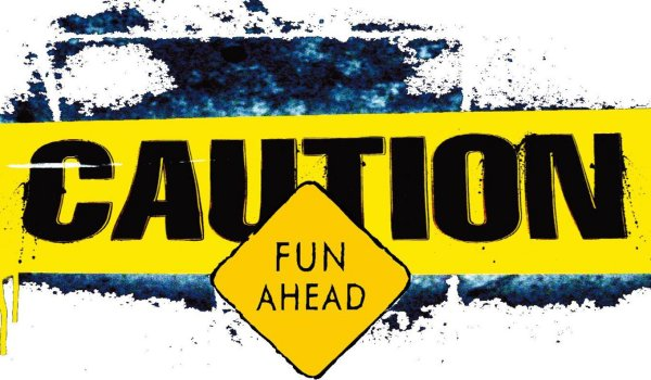 caution- fun ahead